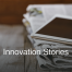 our innovation stories